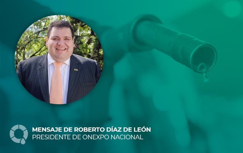 Mensaje de Roberto Díaz de León, Presidente de Onexpo Nacional, al informar de la solicitud para la creación de la Cámara Nacional de la Industria de Hidrocarburos Líquidos, CANAIHL.